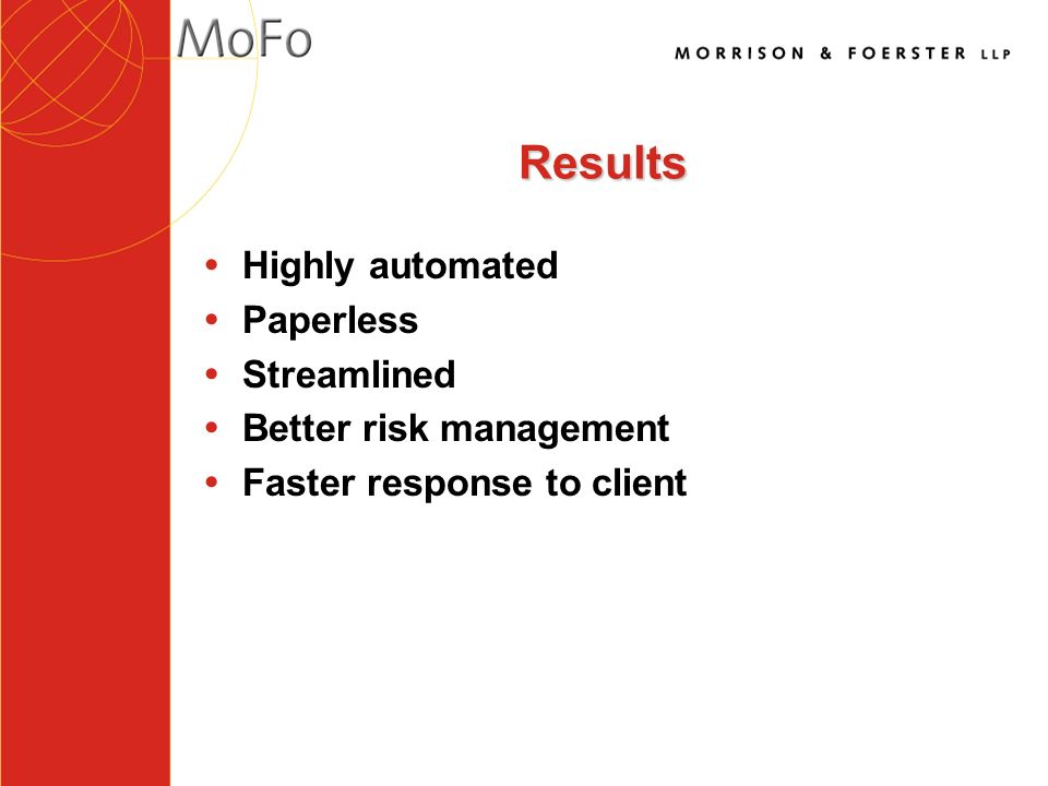 Results Ÿ Highly automated Ÿ Paperless Ÿ Streamlined Ÿ Better risk management Ÿ Faster response to client