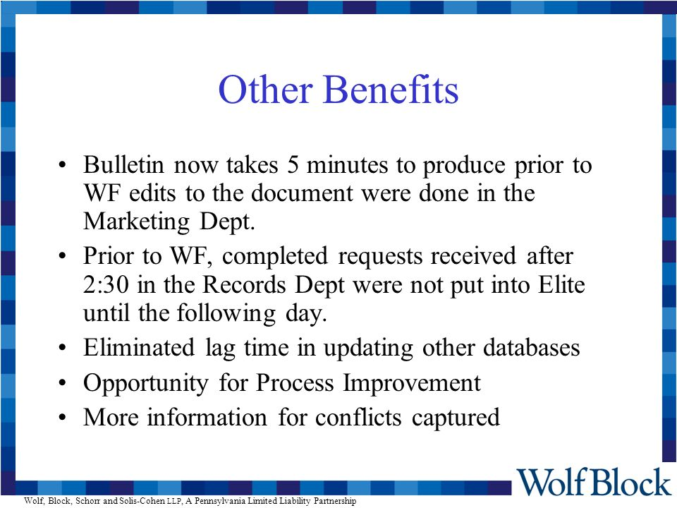 Wolf, Block, Schorr and Solis-Cohen LLP, A Pennsylvania Limited Liability Partnership Other Benefits Bulletin now takes 5 minutes to produce prior to