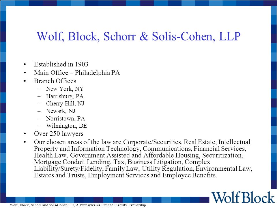 Wolf, Block, Schorr and Solis-Cohen LLP, A Pennsylvania Limited Liability Partnership Wolf Block Environment Accounting System –Elite Enterprise 3.3 –HP-Unix platform –Informix database –1 Application Server Records and Conflict –Legal Key Marketing –Interaction