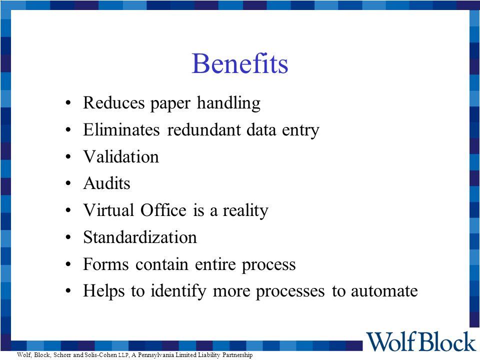 Wolf, Block, Schorr and Solis-Cohen LLP, A Pennsylvania Limited Liability Partnership Benefits Reduces paper handling Eliminates redundant data entry