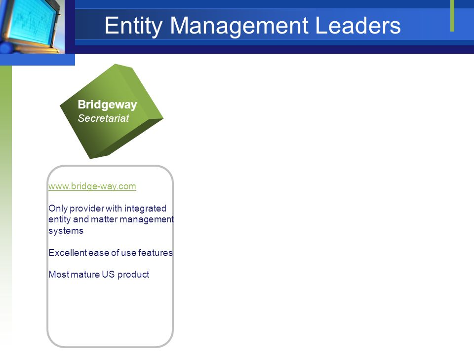Entity Management Leaders Bridgeway Secretariat www.bridge-way.com Only provider with integrated entity and matter management systems Excellent ease o