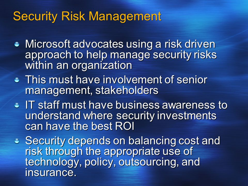 Security Risk Management Microsoft advocates using a risk driven approach to help manage security risks within an organization This must have involvem