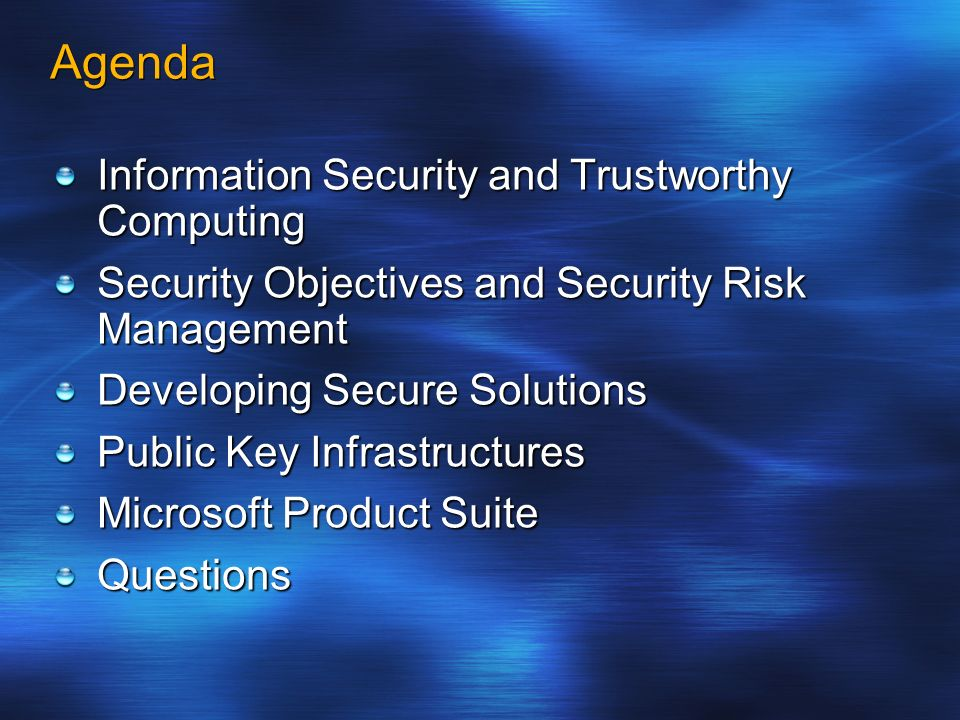 Agenda Information Security and Trustworthy Computing Security Objectives and Security Risk Management Developing Secure Solutions Public Key Infrastr