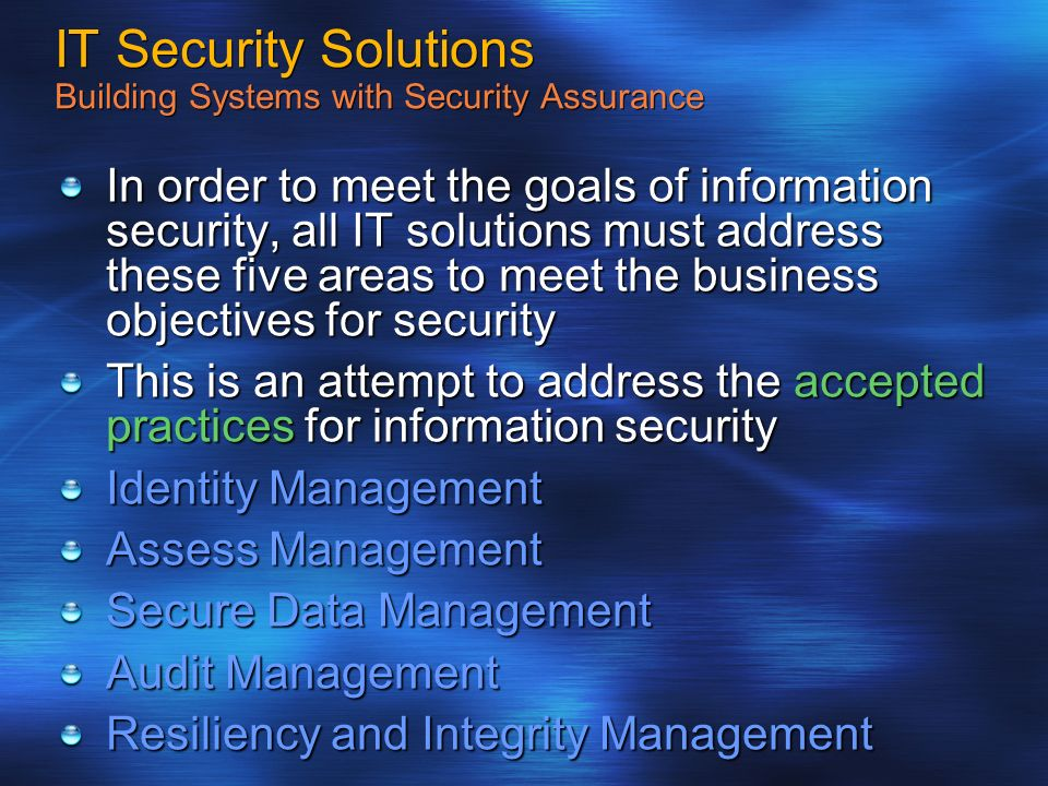 IT Security Solutions Building Systems with Security Assurance In order to meet the goals of information security, all IT solutions must address these