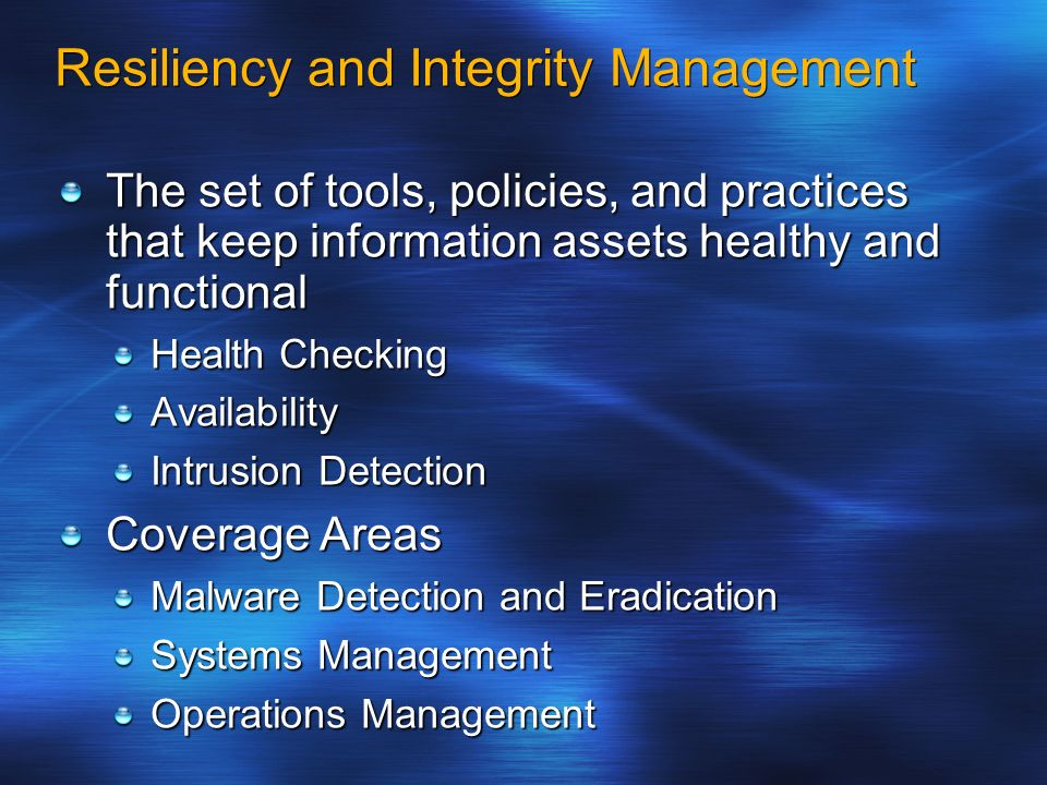 Resiliency and Integrity Management The set of tools, policies, and practices that keep information assets healthy and functional Health Checking Avai