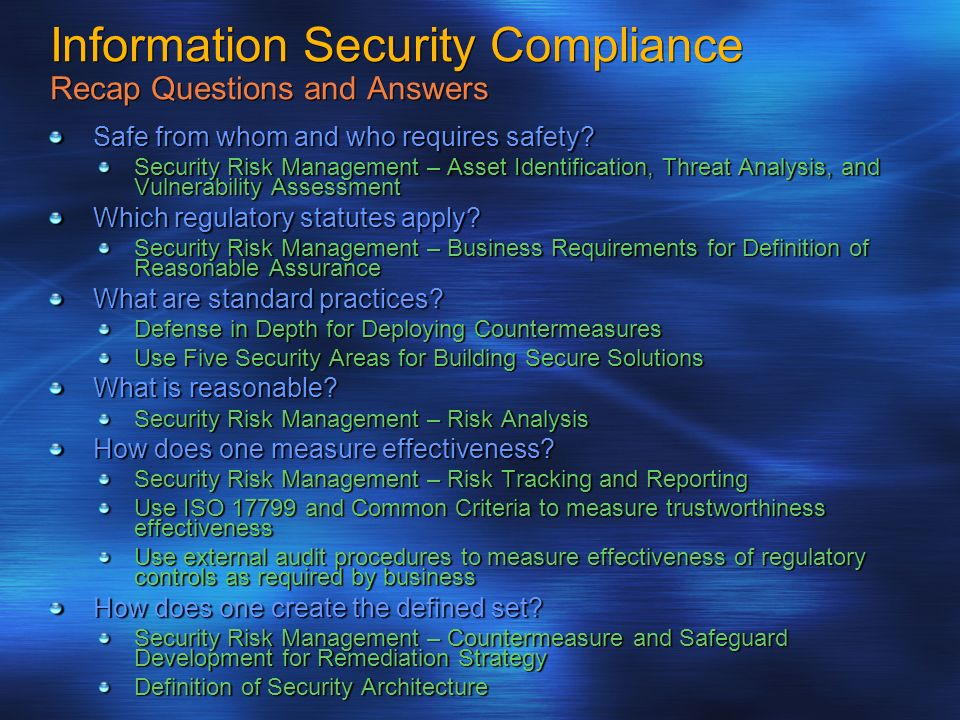 Information Security Compliance Recap Questions and Answers Safe from whom and who requires safety? Security Risk Management – Asset Identification, T