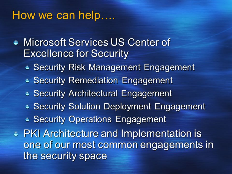 How we can help…. Microsoft Services US Center of Excellence for Security Security Risk Management Engagement Security Remediation Engagement Security