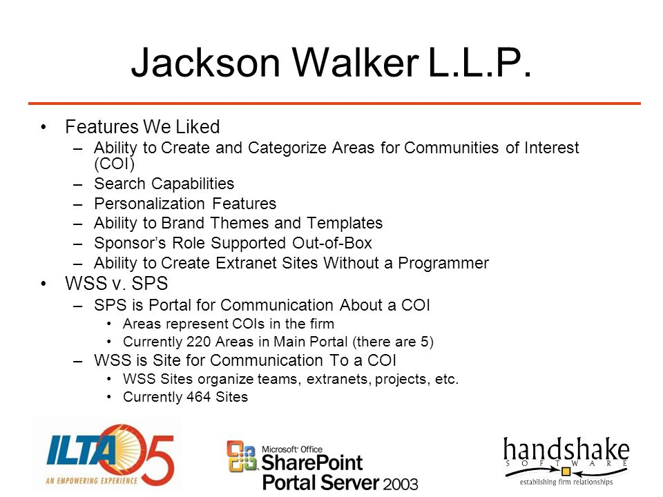 Jackson Walker L.L.P. Features We Liked –Ability to Create and Categorize Areas for Communities of Interest (COI) –Search Capabilities –Personalizatio