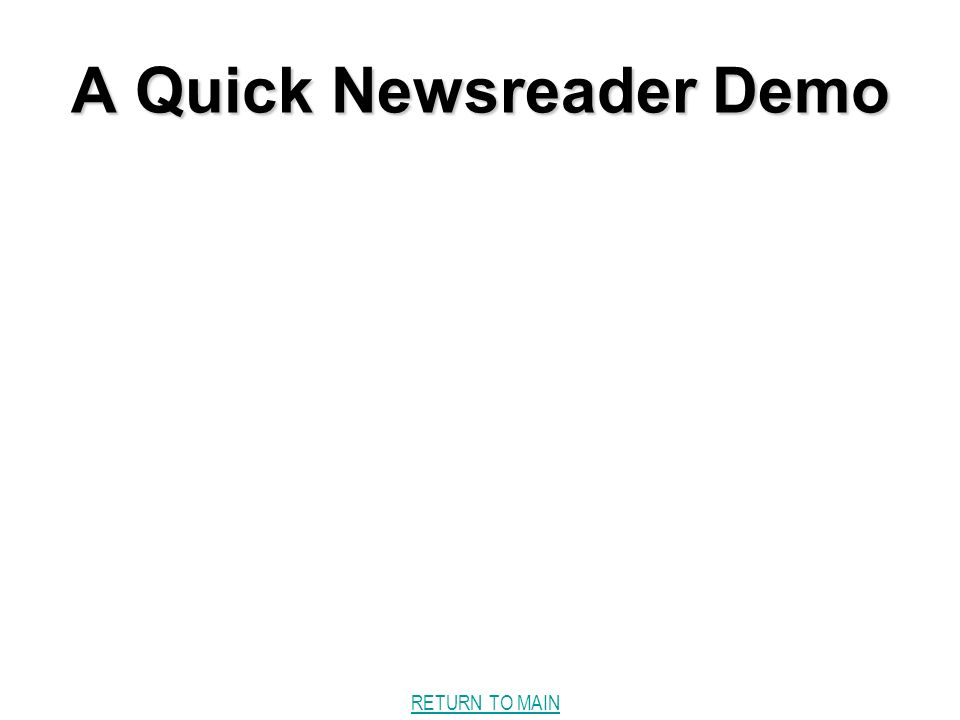 RETURN TO MAIN A Quick Newsreader Demo