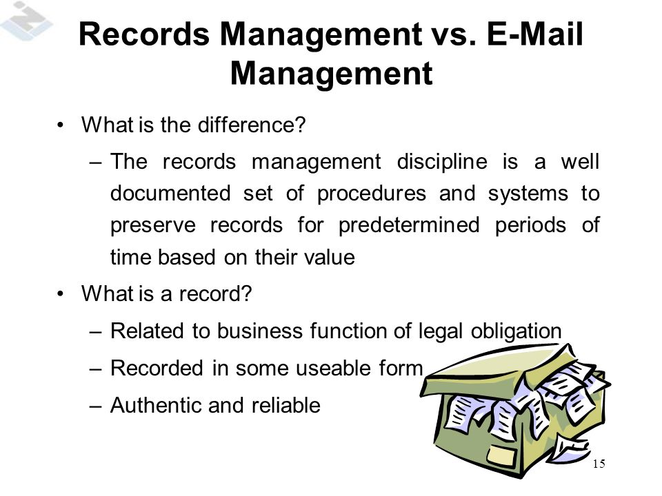 15 Records Management vs.E-Mail Management What is the difference.