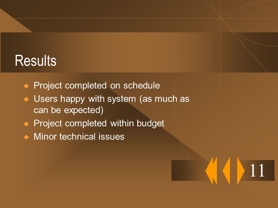 Results Project completed on schedule Users happy with system (as much as can be expected) Project completed within budget Minor technical issues 11