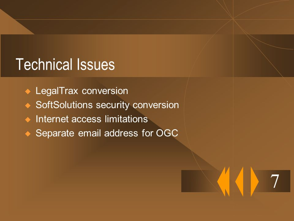 Technical Issues LegalTrax conversion SoftSolutions security conversion Internet access limitations Separate email address for OGC 7