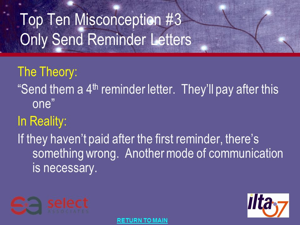 RETURN TO MAIN The Theory: Send them a 4 th reminder letter.