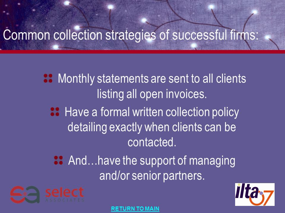 RETURN TO MAIN Monthly statements are sent to all clients listing all open invoices.