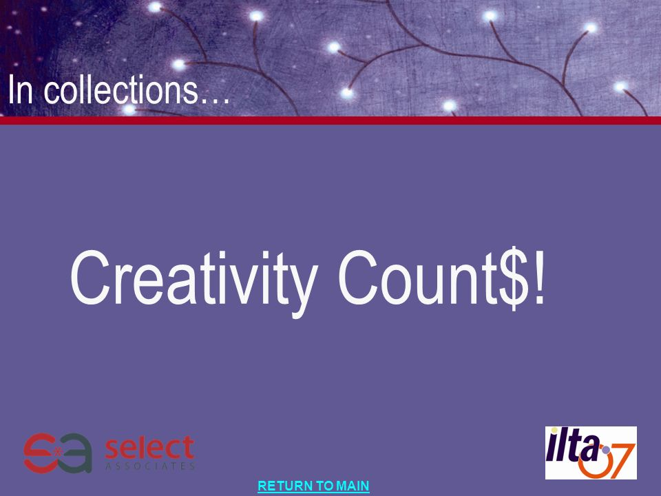 RETURN TO MAIN In collections… Creativity Count$!