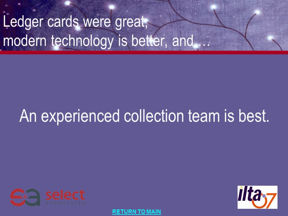 RETURN TO MAIN An experienced collection team is best.