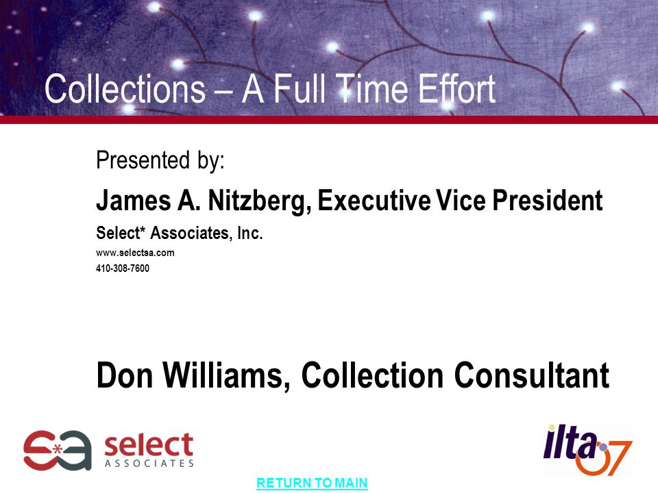 RETURN TO MAIN Collections – A Full Time Effort Presented by: James A.