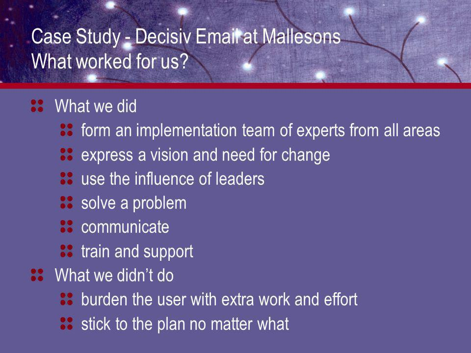 Case Study - Decisiv Email at Mallesons What worked for us.
