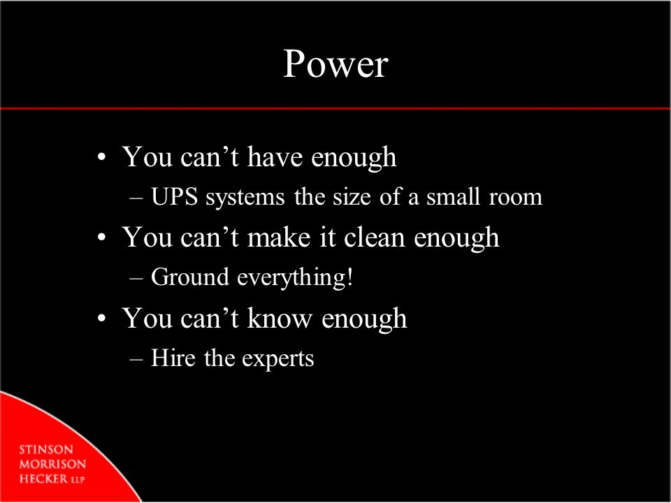 Power You cant have enough –UPS systems the size of a small room You cant make it clean enough –Ground everything.