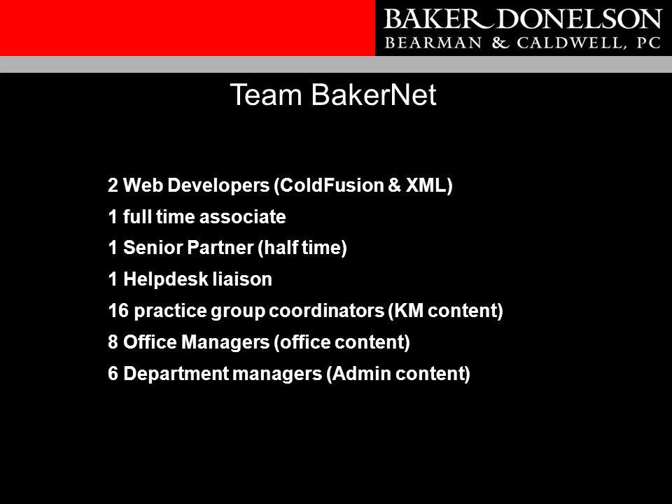 2 Web Developers (ColdFusion & XML) 1 full time associate 1 Senior Partner (half time) 1 Helpdesk liaison 16 practice group coordinators (KM content) 8 Office Managers (office content) 6 Department managers (Admin content) Team BakerNet