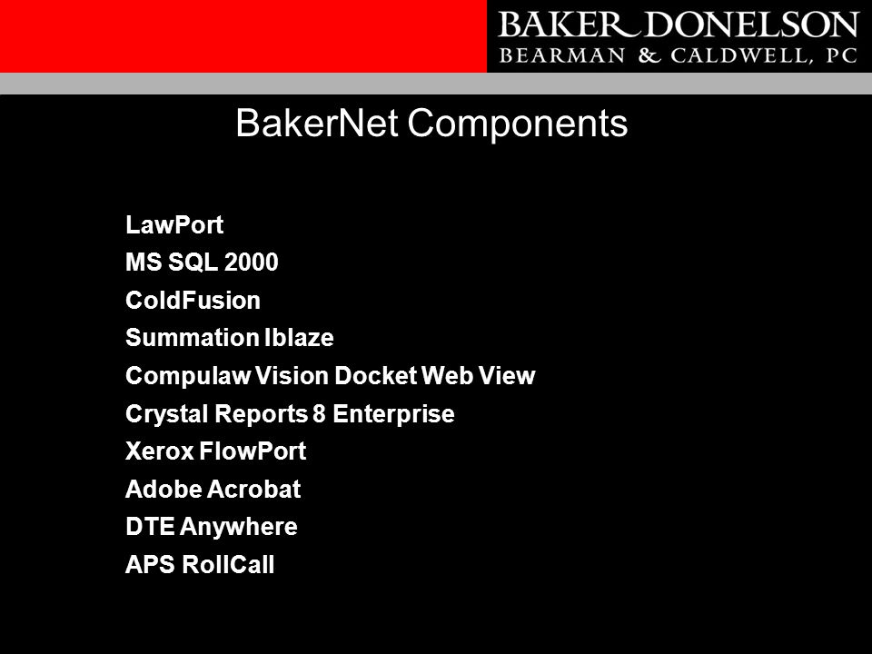 LawPort MS SQL 2000 ColdFusion Summation Iblaze Compulaw Vision Docket Web View Crystal Reports 8 Enterprise Xerox FlowPort Adobe Acrobat DTE Anywhere APS RollCall BakerNet Components