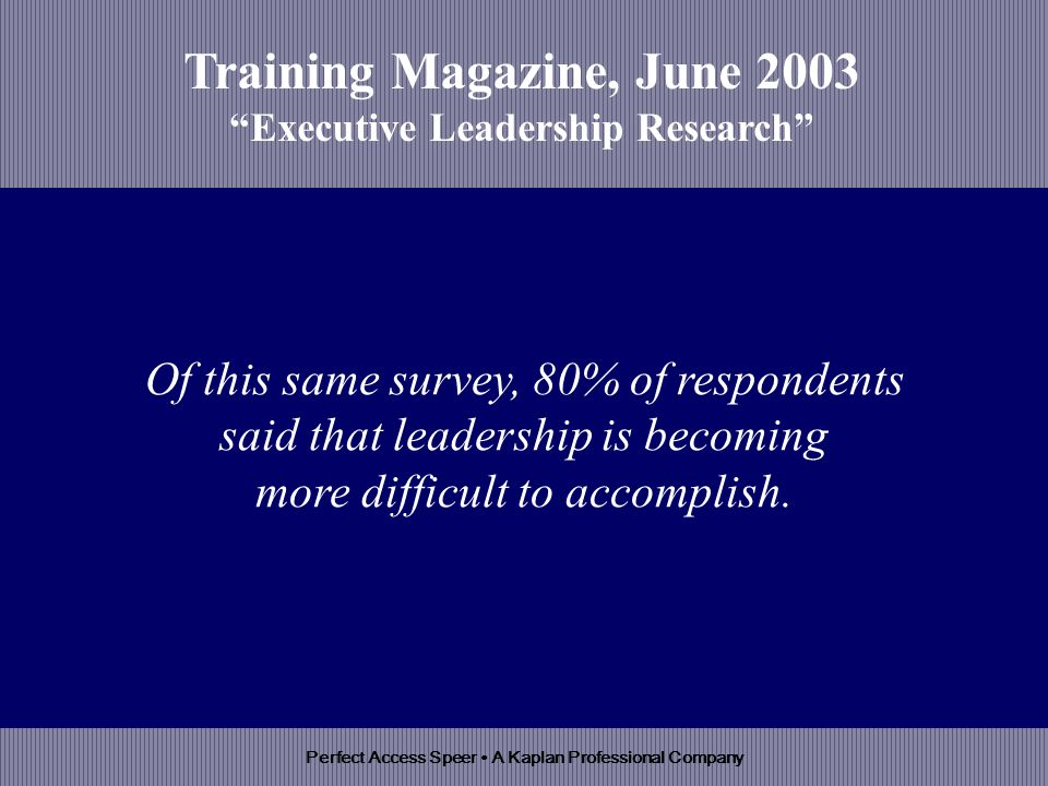 Perfect Access Speer A Kaplan Professional Company Of this same survey, 80% of respondents said that leadership is becoming more difficult to accomplish.
