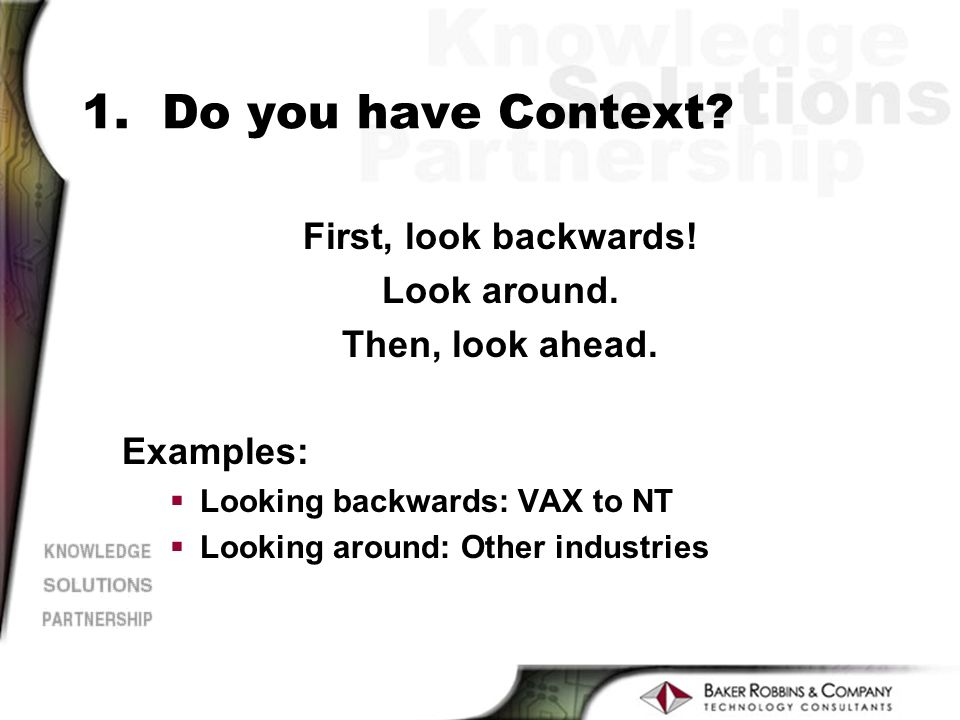 1. Do you have Context. First, look backwards. Look around.