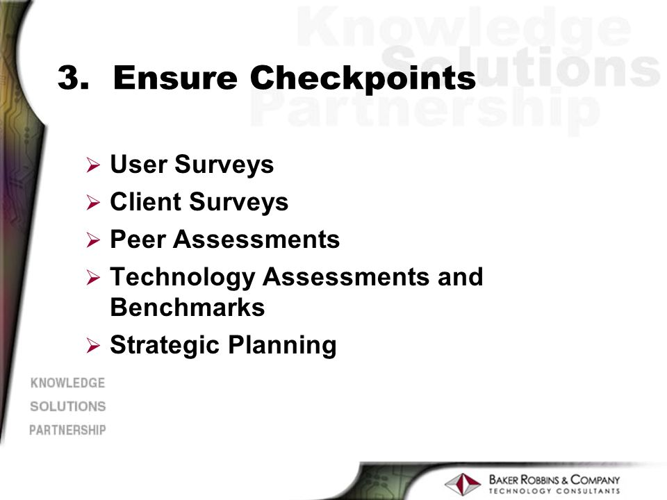 3. Ensure Checkpoints Ø User Surveys Ø Client Surveys Ø Peer Assessments Ø Technology Assessments and Benchmarks Ø Strategic Planning