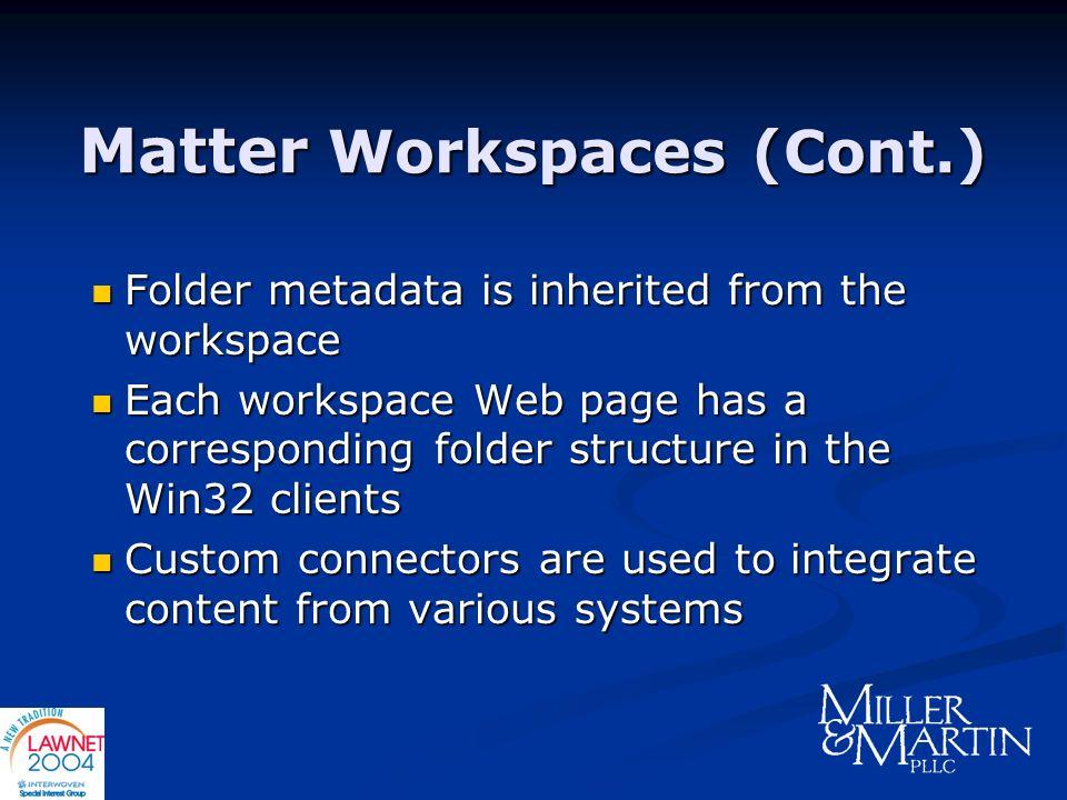 Matter Workspaces (Cont.) Folder metadata is inherited from the workspace Folder metadata is inherited from the workspace Each workspace Web page has