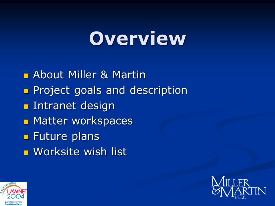 Overview About Miller & Martin About Miller & Martin Project goals and description Project goals and description Intranet design Intranet design Matte