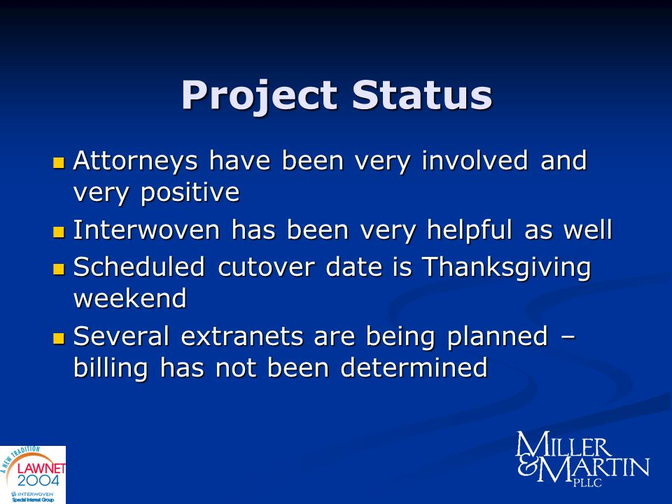 Project Status Attorneys have been very involved and very positive Attorneys have been very involved and very positive Interwoven has been very helpfu