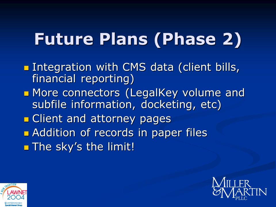 Future Plans (Phase 2) Integration with CMS data (client bills, financial reporting) Integration with CMS data (client bills, financial reporting) Mor
