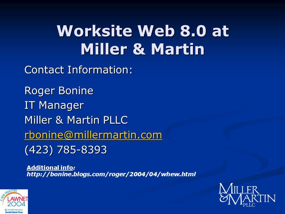 Worksite Web 8.0 at Miller & Martin Contact Information: Roger Bonine IT Manager Miller & Martin PLLC rbonine@millermartin.com (423) 785-8393 Addition