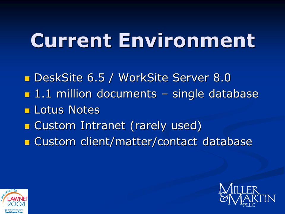 Current Environment DeskSite 6.5 / WorkSite Server 8.0 DeskSite 6.5 / WorkSite Server 8.0 1.1 million documents – single database 1.1 million document