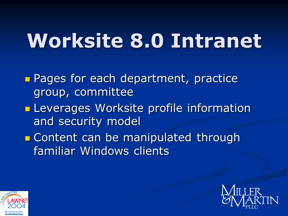 Worksite 8.0 Intranet Pages for each department, practice group, committee Pages for each department, practice group, committee Leverages Worksite pro