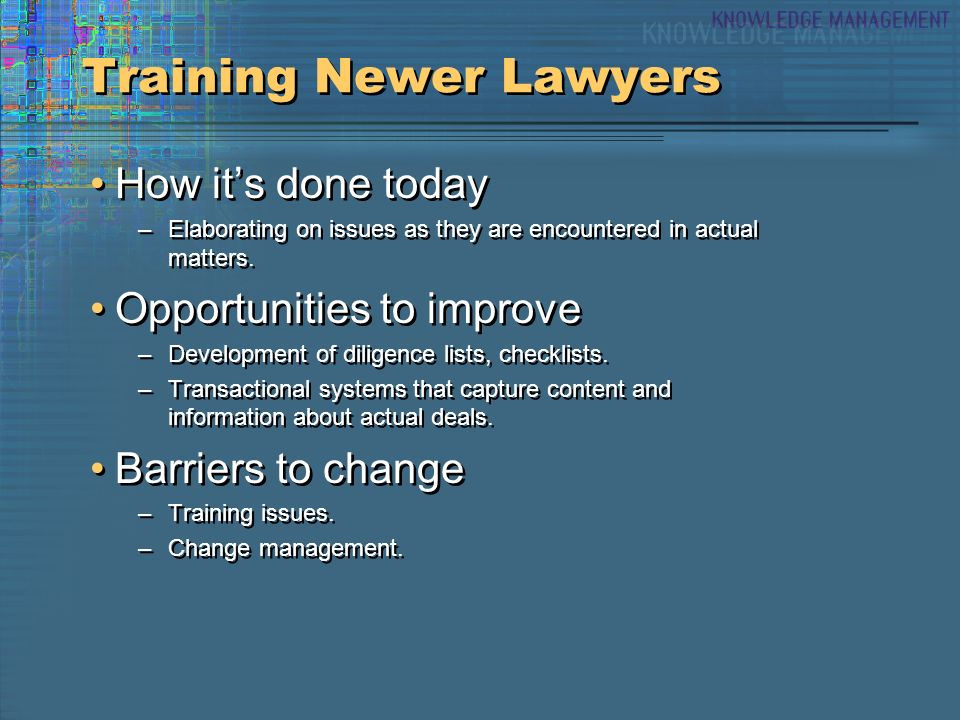 Training Newer Lawyers How its done today –Elaborating on issues as they are encountered in actual matters.