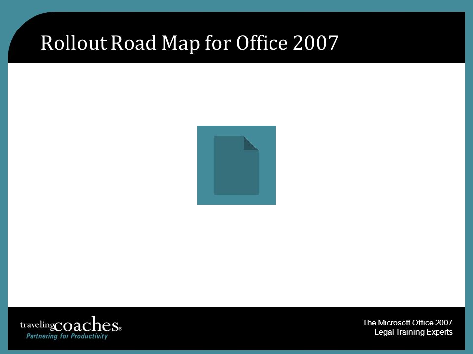 The Microsoft Office 2007 Legal Training Experts Rollout Road Map for Office 2007