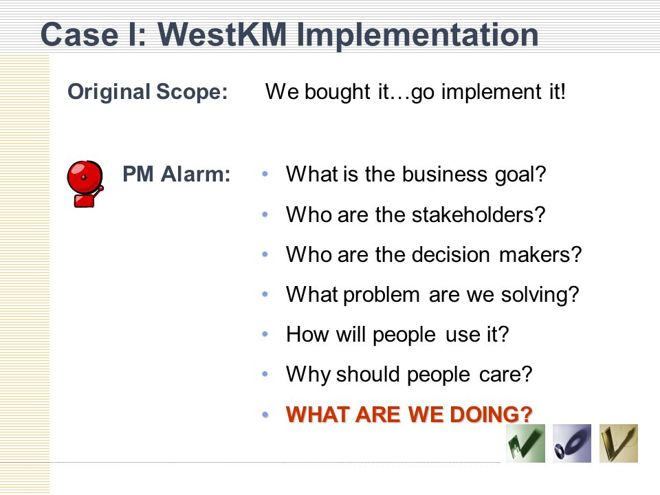 Case I: WestKM Implementation Original Scope:We bought it…go implement it.