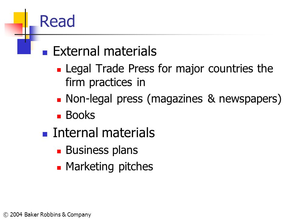 © 2004 Baker Robbins & Company Read External materials Legal Trade Press for major countries the firm practices in Non-legal press (magazines & newspa