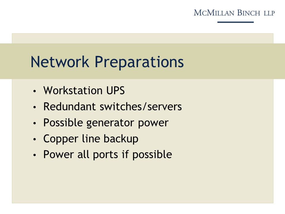 Network Preparations Workstation UPS Redundant switches/servers Possible generator power Copper line backup Power all ports if possible
