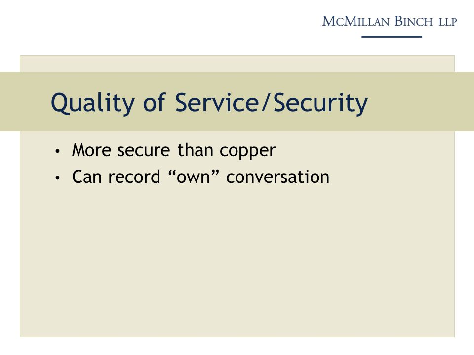 Quality of Service/Security More secure than copper Can record own conversation