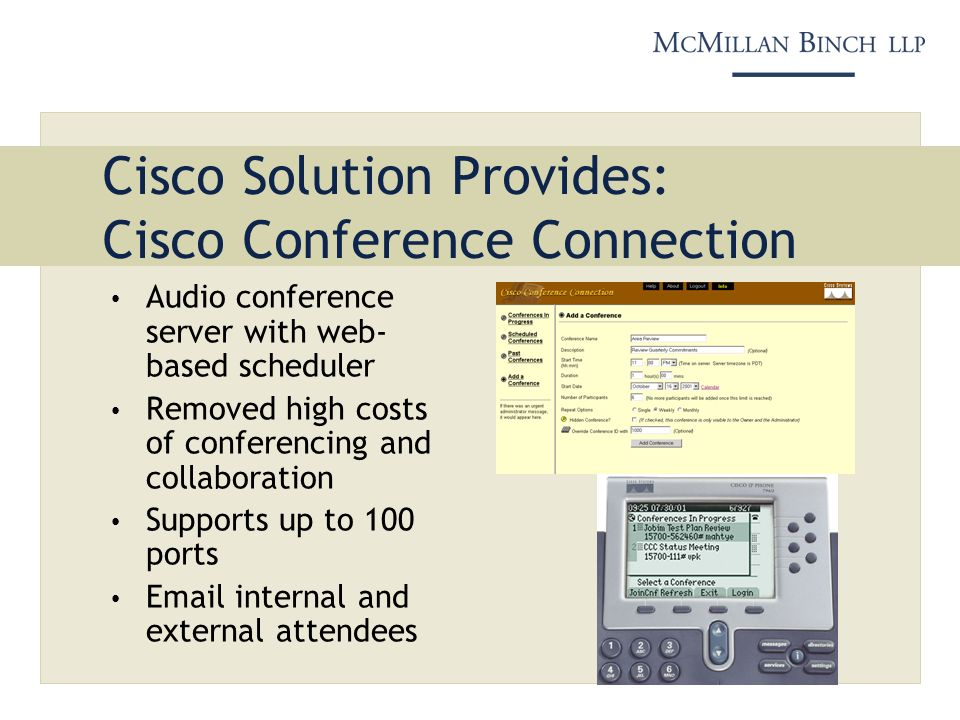Cisco Solution Provides: Cisco Conference Connection Audio conference server with web- based scheduler Removed high costs of conferencing and collabor