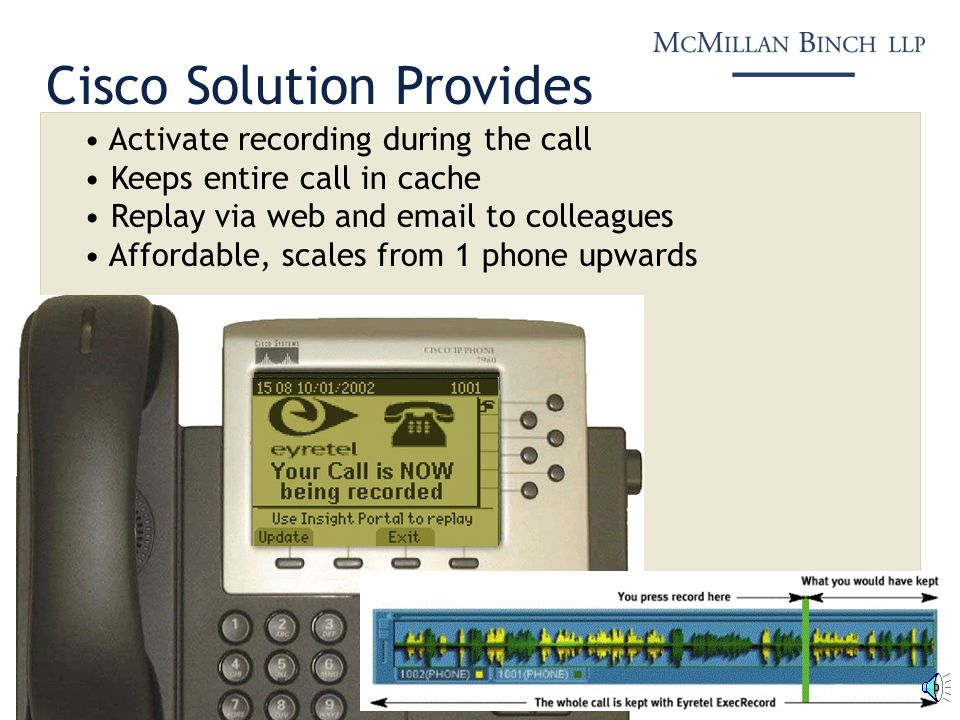 Activate recording during the call Keeps entire call in cache Replay via web and email to colleagues Affordable, scales from 1 phone upwards Cisco Sol