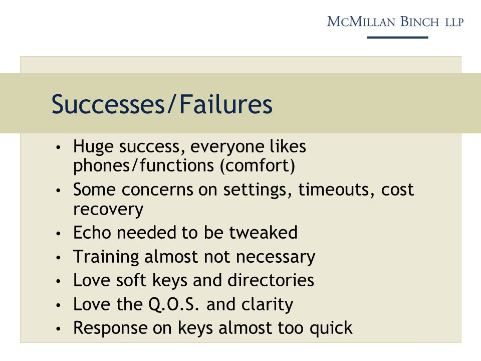 Successes/Failures Huge success, everyone likes phones/functions (comfort) Some concerns on settings, timeouts, cost recovery Echo needed to be tweake