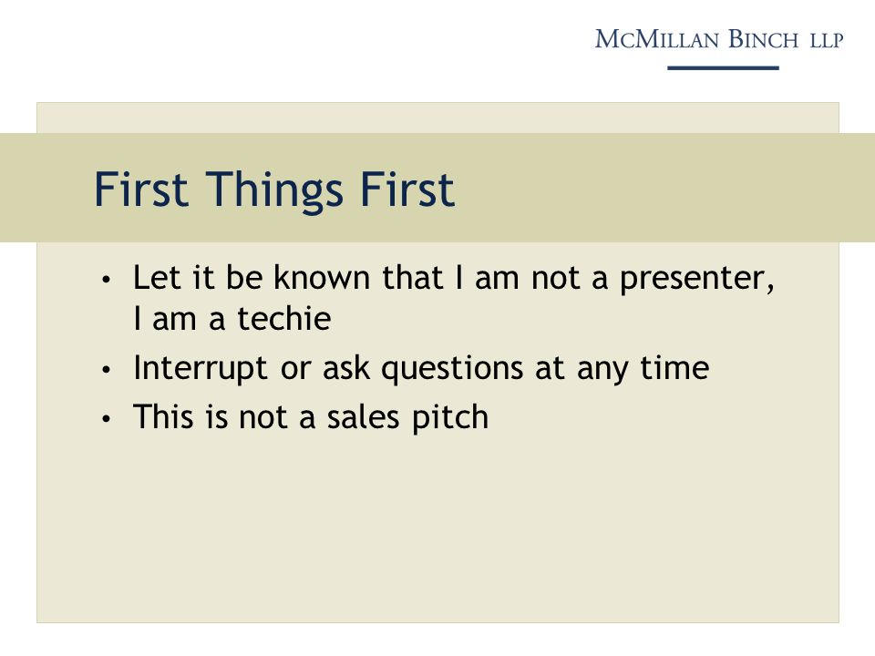 First Things First Let it be known that I am not a presenter, I am a techie Interrupt or ask questions at any time This is not a sales pitch
