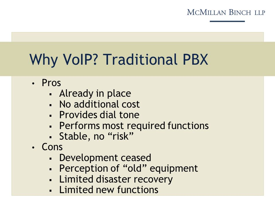 Why VoIP? Traditional PBX Pros Already in place No additional cost Provides dial tone Performs most required functions Stable, no risk Cons Developmen
