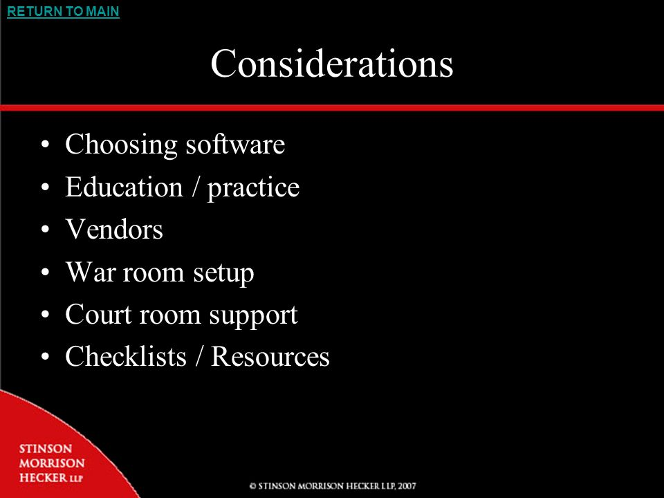 RETURN TO MAIN Considerations Choosing software Education / practice Vendors War room setup Court room support Checklists / Resources