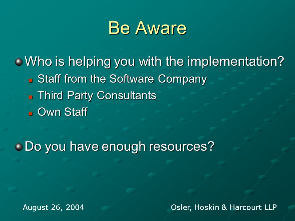 Be Aware Who is helping you with the implementation? Staff from the Software Company Staff from the Software Company Third Party Consultants Third Par