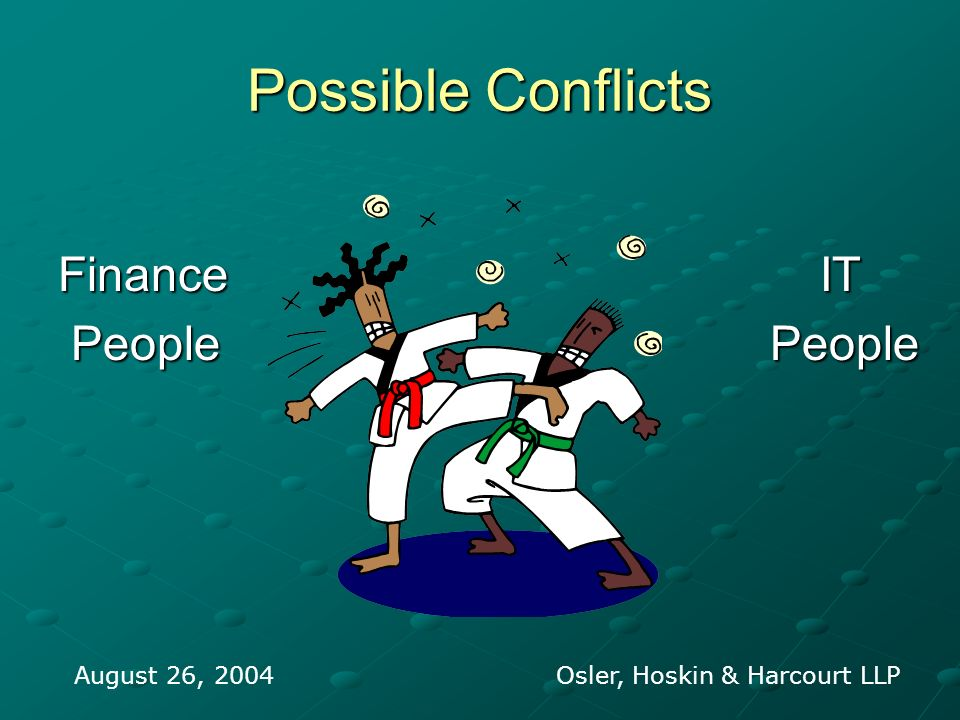 Possible Conflicts Finance IT People People People People August 26, 2004 Osler, Hoskin & Harcourt LLP