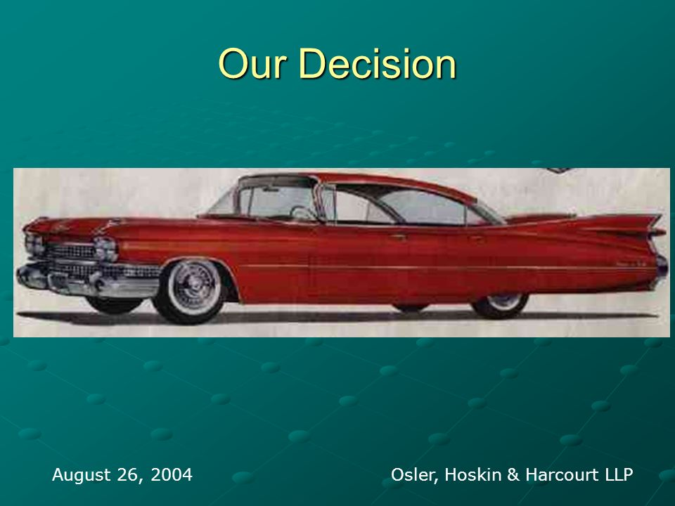 Our Decision August 26, 2004 Osler, Hoskin & Harcourt LLP